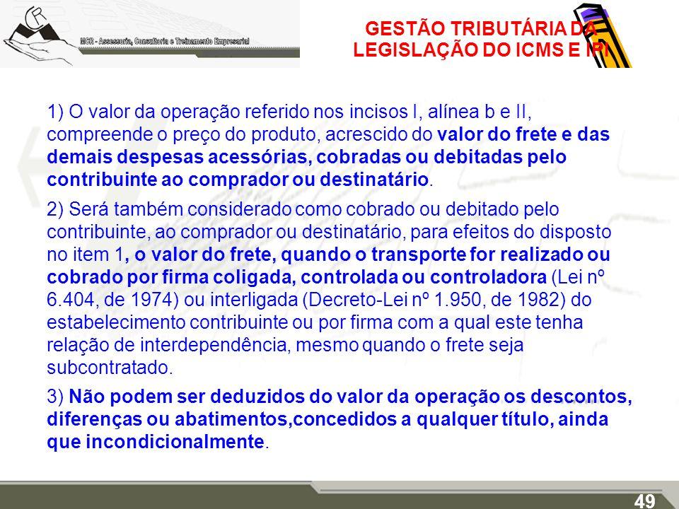 GESTÃO TRIBUTÁRIA DA LEGISLAÇÃO DO ICMS E IPI 1) O valor da operação referido nos incisos I, alínea b e II, compreende o preço do produto, acrescido d