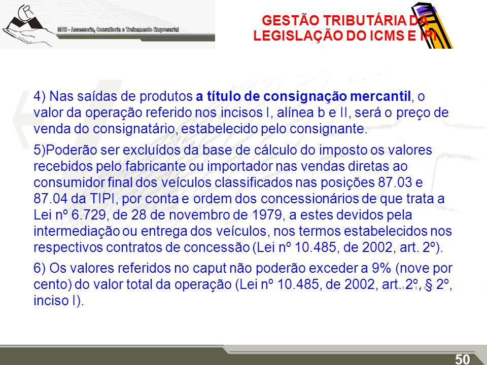 GESTÃO TRIBUTÁRIA DA LEGISLAÇÃO DO ICMS E IPI 4) Nas saídas de produtos a título de consignação mercantil, o valor da operação referido nos incisos I,