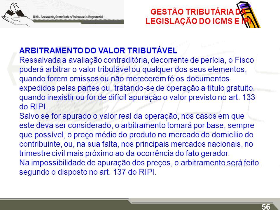 GESTÃO TRIBUTÁRIA DA LEGISLAÇÃO DO ICMS E IPI ARBITRAMENTO DO VALOR TRIBUTÁVEL Ressalvada a avaliação contraditória, decorrente de perícia, o Fisco po