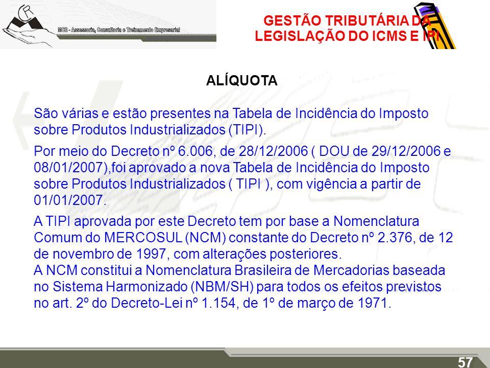 GESTÃO TRIBUTÁRIA DA LEGISLAÇÃO DO ICMS E IPI ALÍQUOTA São várias e estão presentes na Tabela de Incidência do Imposto sobre Produtos Industrializados