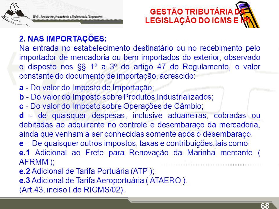 GESTÃO TRIBUTÁRIA DA LEGISLAÇÃO DO ICMS E IPI 2. NAS IMPORTAÇÕES: Na entrada no estabelecimento destinatário ou no recebimento pelo importador de merc