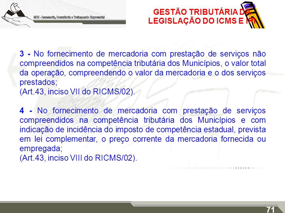 GESTÃO TRIBUTÁRIA DA LEGISLAÇÃO DO ICMS E IPI 3 - No fornecimento de mercadoria com prestação de serviços não compreendidos na competência tributária