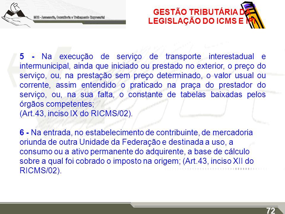 GESTÃO TRIBUTÁRIA DA LEGISLAÇÃO DO ICMS E IPI 5 - Na execução de serviço de transporte interestadual e intermunicipal, ainda que iniciado ou prestado