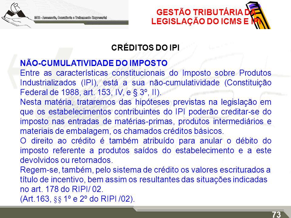 GESTÃO TRIBUTÁRIA DA LEGISLAÇÃO DO ICMS E IPI CRÉDITOS DO IPI NÃO-CUMULATIVIDADE DO IMPOSTO Entre as características constitucionais do Imposto sobre