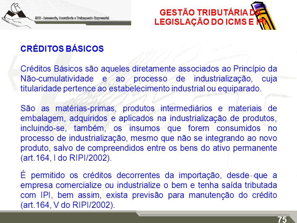 GESTÃO TRIBUTÁRIA DA LEGISLAÇÃO DO ICMS E IPI CRÉDITOS BÁSICOS Créditos Básicos são aqueles diretamente associados ao Princípio da Não-cumulatividade