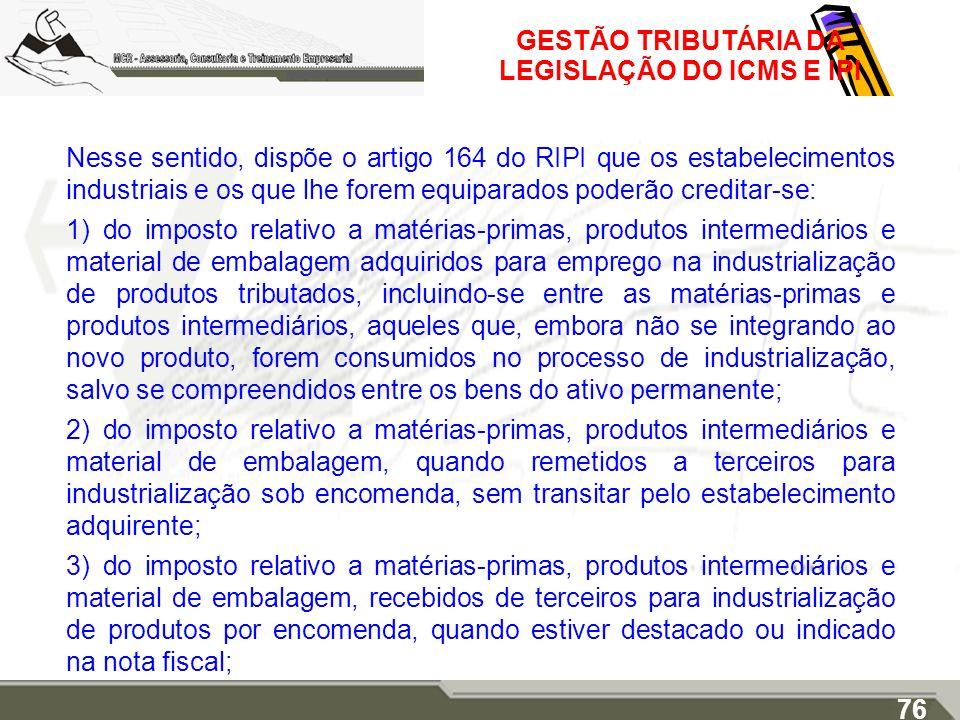 GESTÃO TRIBUTÁRIA DA LEGISLAÇÃO DO ICMS E IPI Nesse sentido, dispõe o artigo 164 do RIPI que os estabelecimentos industriais e os que lhe forem equipa