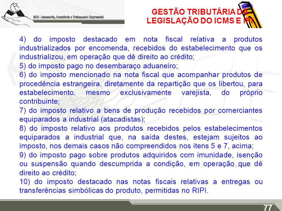 GESTÃO TRIBUTÁRIA DA LEGISLAÇÃO DO ICMS E IPI 4) do imposto destacado em nota fiscal relativa a produtos industrializados por encomenda, recebidos do