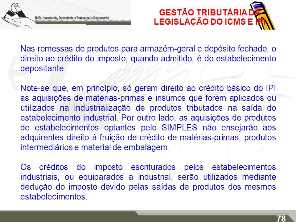 GESTÃO TRIBUTÁRIA DA LEGISLAÇÃO DO ICMS E IPI Nas remessas de produtos para armazém-geral e depósito fechado, o direito ao crédito do imposto, quando
