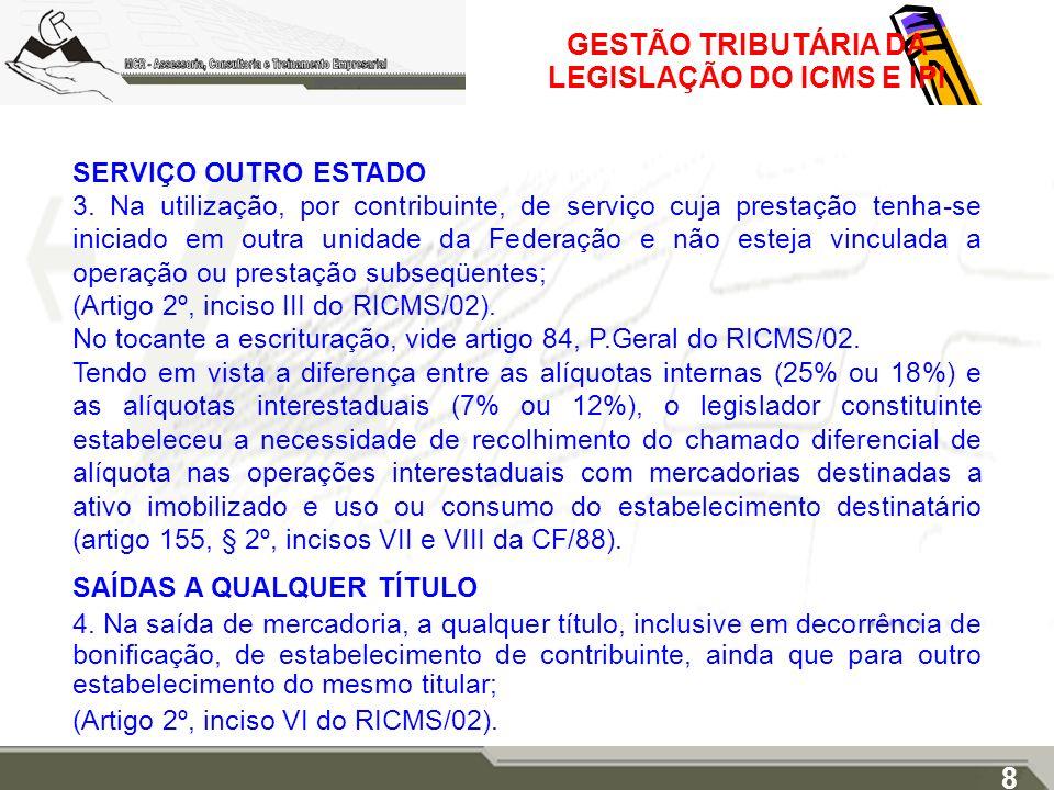 GESTÃO TRIBUTÁRIA DA LEGISLAÇÃO DO ICMS E IPI SERVIÇO OUTRO ESTADO 3. Na utilização, por contribuinte, de serviço cuja prestação tenha-se iniciado em