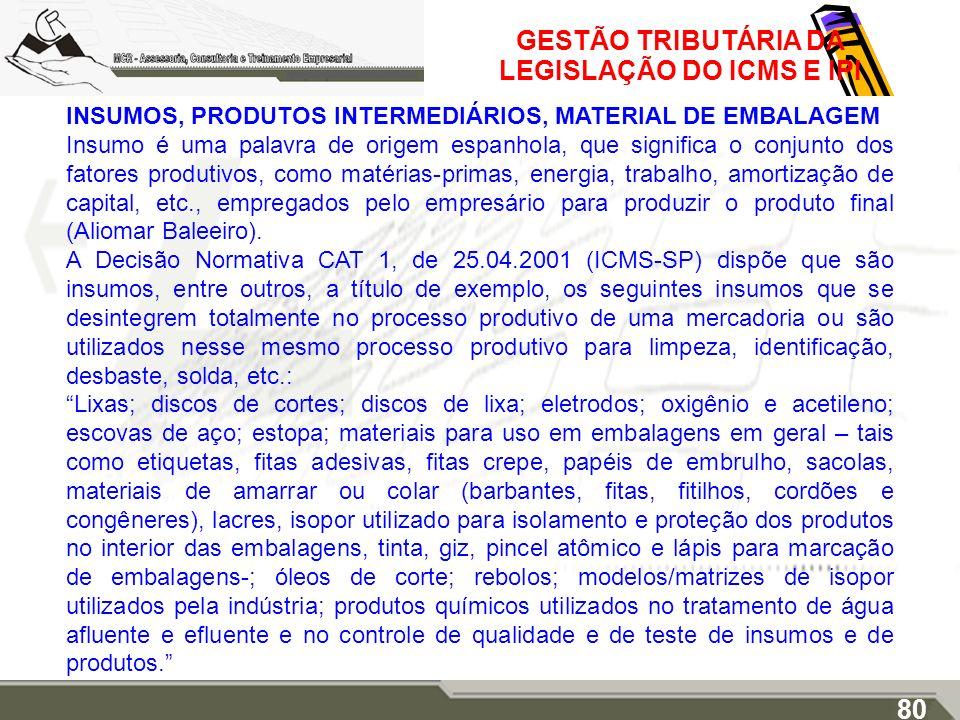 GESTÃO TRIBUTÁRIA DA LEGISLAÇÃO DO ICMS E IPI INSUMOS, PRODUTOS INTERMEDIÁRIOS, MATERIAL DE EMBALAGEM Insumo é uma palavra de origem espanhola, que si