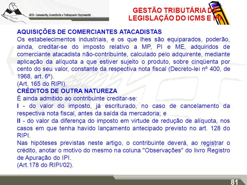GESTÃO TRIBUTÁRIA DA LEGISLAÇÃO DO ICMS E IPI AQUISIÇÕES DE COMERCIANTES ATACADISTAS Os estabelecimentos industriais, e os que lhes são equiparados, p