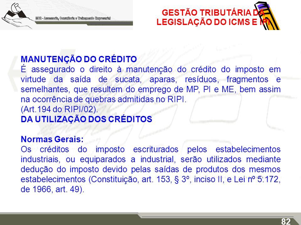 GESTÃO TRIBUTÁRIA DA LEGISLAÇÃO DO ICMS E IPI MANUTENÇÃO DO CRÉDITO É assegurado o direito à manutenção do crédito do imposto em virtude da saída de s
