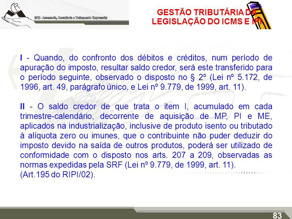 GESTÃO TRIBUTÁRIA DA LEGISLAÇÃO DO ICMS E IPI I - Quando, do confronto dos débitos e créditos, num período de apuração do imposto, resultar saldo cred