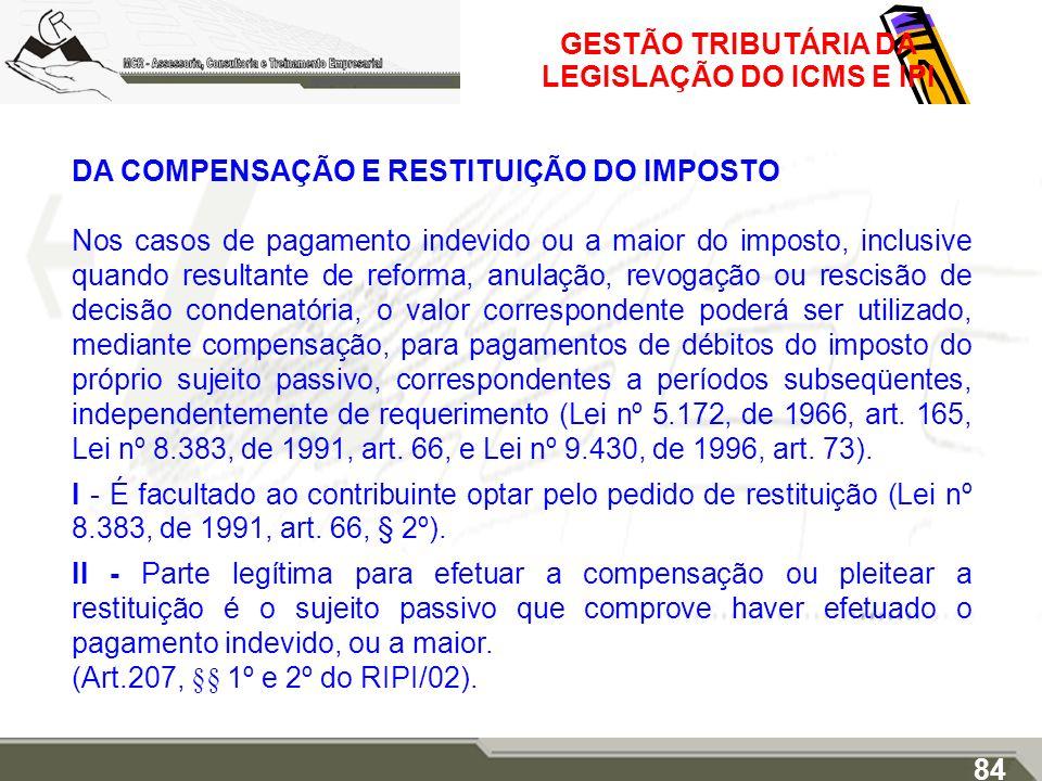 GESTÃO TRIBUTÁRIA DA LEGISLAÇÃO DO ICMS E IPI DA COMPENSAÇÃO E RESTITUIÇÃO DO IMPOSTO Nos casos de pagamento indevido ou a maior do imposto, inclusive