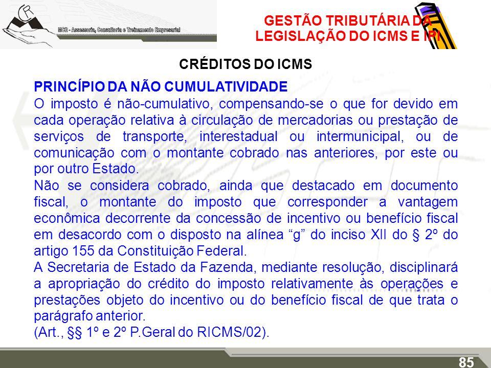 GESTÃO TRIBUTÁRIA DA LEGISLAÇÃO DO ICMS E IPI CRÉDITOS DO ICMS PRINCÍPIO DA NÃO CUMULATIVIDADE O imposto é não-cumulativo, compensando-se o que for de