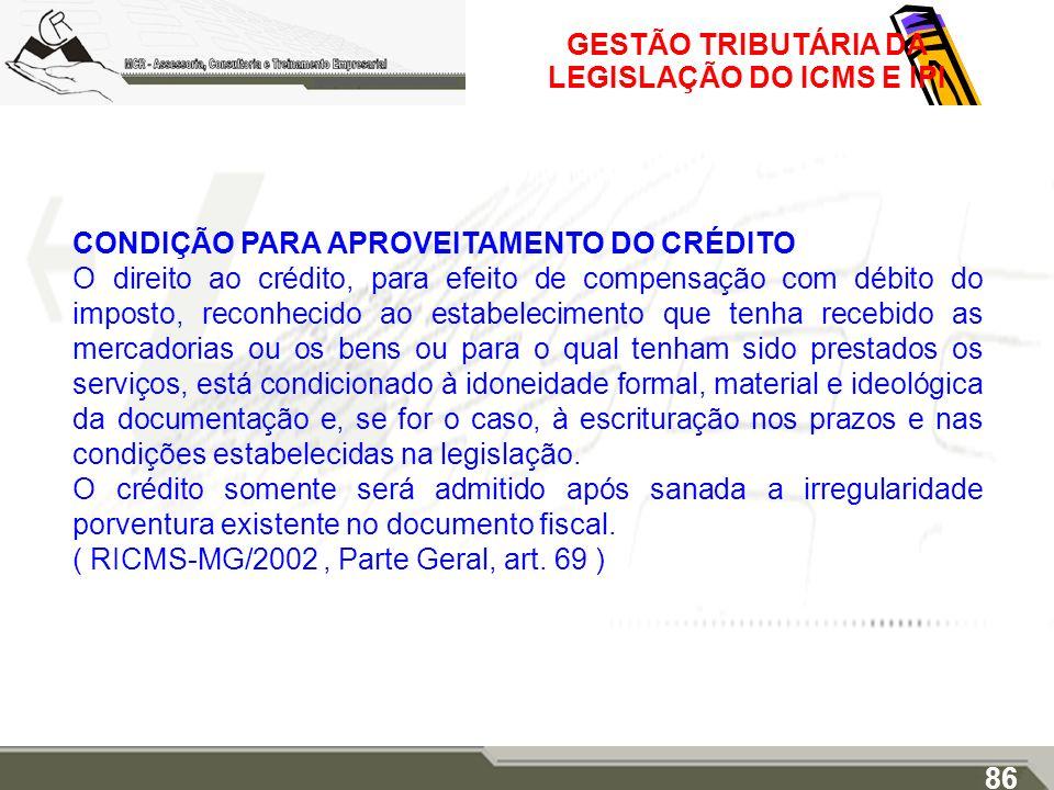 GESTÃO TRIBUTÁRIA DA LEGISLAÇÃO DO ICMS E IPI CONDIÇÃO PARA APROVEITAMENTO DO CRÉDITO O direito ao crédito, para efeito de compensação com débito do i