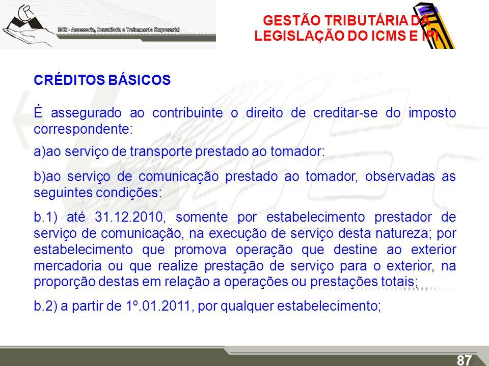 GESTÃO TRIBUTÁRIA DA LEGISLAÇÃO DO ICMS E IPI CRÉDITOS BÁSICOS É assegurado ao contribuinte o direito de creditar-se do imposto correspondente: a)ao s