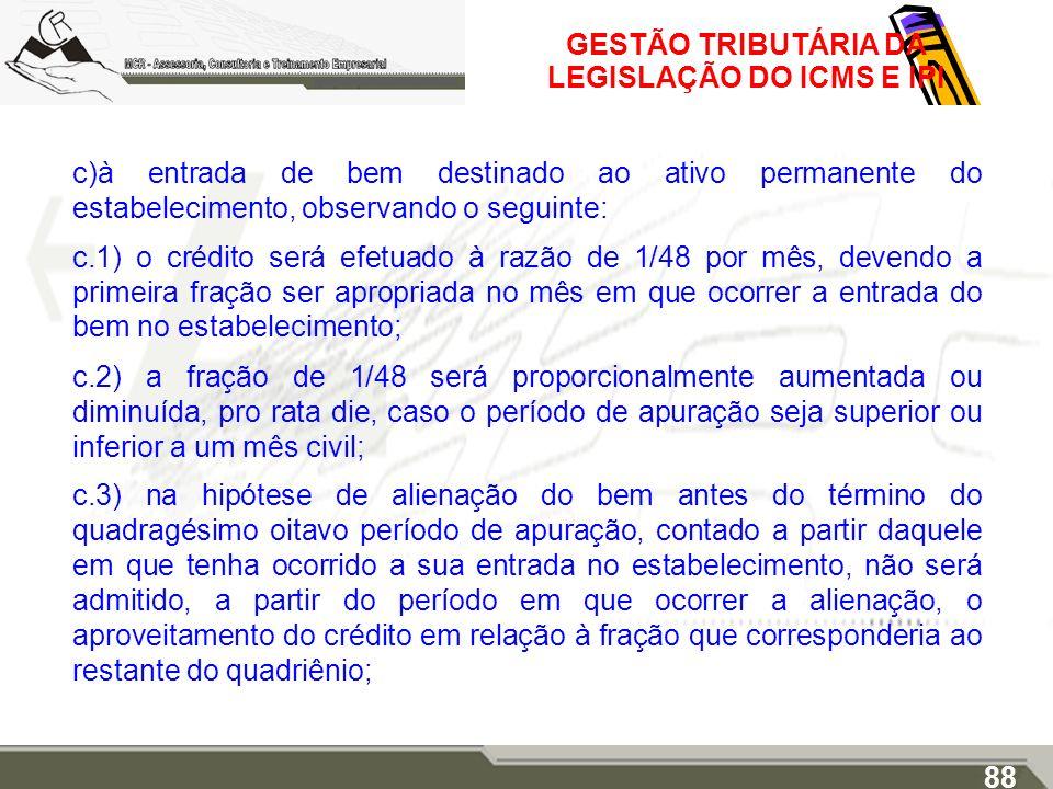 GESTÃO TRIBUTÁRIA DA LEGISLAÇÃO DO ICMS E IPI c)à entrada de bem destinado ao ativo permanente do estabelecimento, observando o seguinte: c.1) o crédi