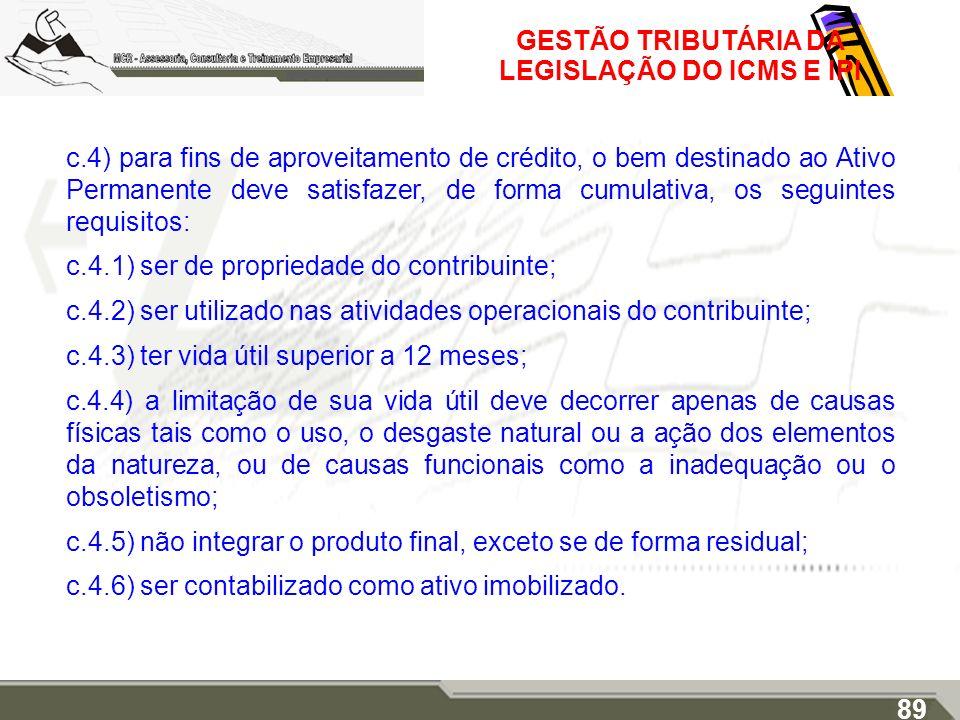 GESTÃO TRIBUTÁRIA DA LEGISLAÇÃO DO ICMS E IPI c.4) para fins de aproveitamento de crédito, o bem destinado ao Ativo Permanente deve satisfazer, de for