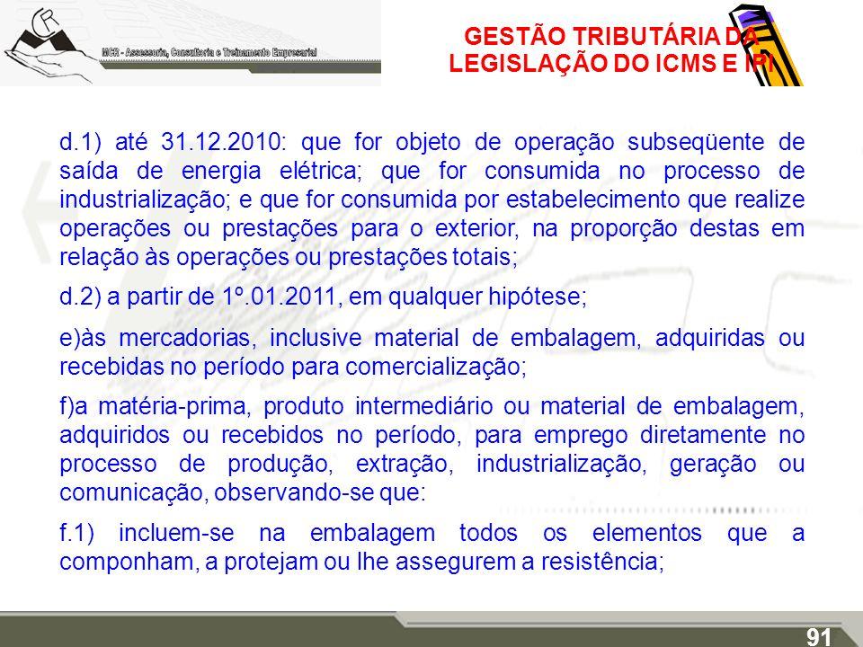 GESTÃO TRIBUTÁRIA DA LEGISLAÇÃO DO ICMS E IPI d.1) até 31.12.2010: que for objeto de operação subseqüente de saída de energia elétrica; que for consum