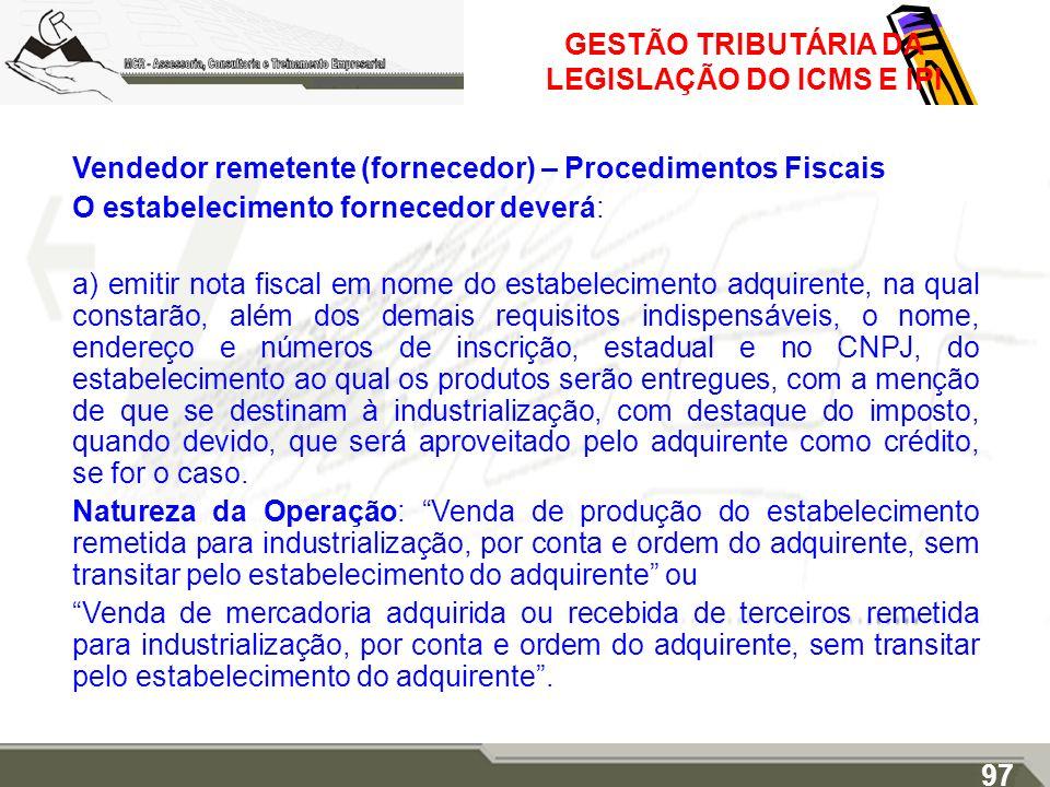GESTÃO TRIBUTÁRIA DA LEGISLAÇÃO DO ICMS E IPI Vendedor remetente (fornecedor) – Procedimentos Fiscais O estabelecimento fornecedor deverá: a) emitir n