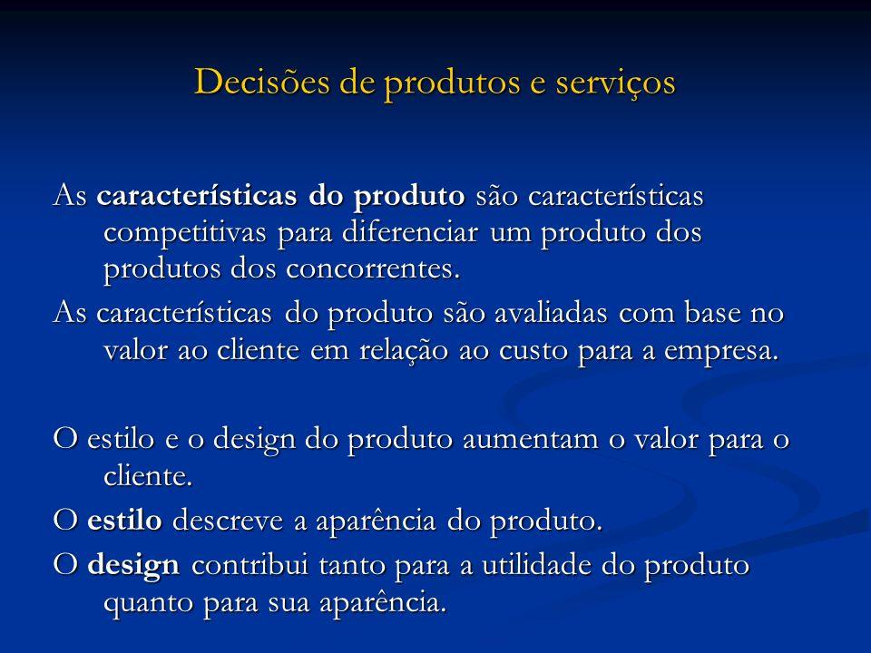 Decisões de produtos e serviços As características do produto são características competitivas para diferenciar um produto dos produtos dos concorrent