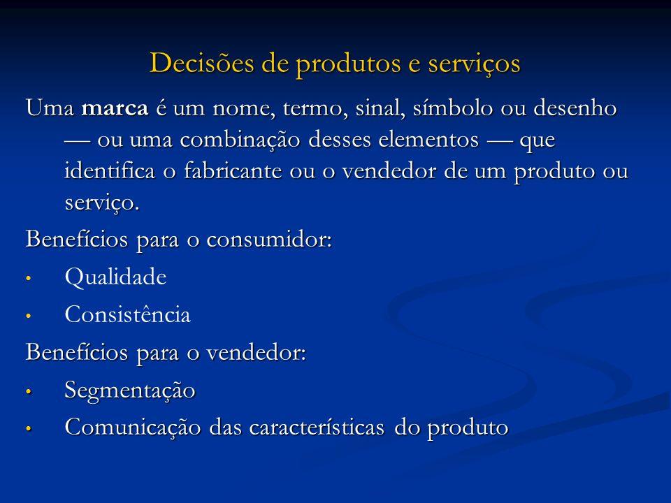 Decisões de produtos e serviços Uma marca é um nome, termo, sinal, símbolo ou desenho ou uma combinação desses elementos que identifica o fabricante o