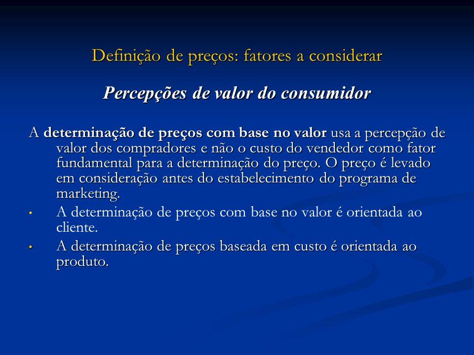 Definição de preços: fatores a considerar Percepções de valor do consumidor A determinação de preços com base no valor usa a percepção de valor dos co