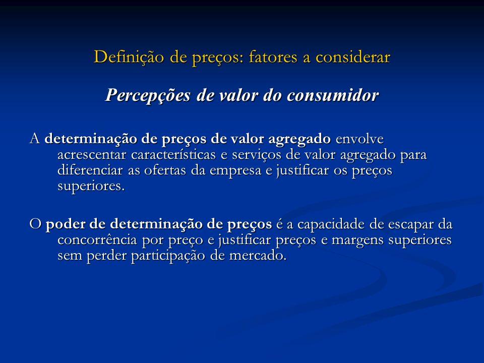 Definição de preços: fatores a considerar Percepções de valor do consumidor A determinação de preços de valor agregado envolve acrescentar característ
