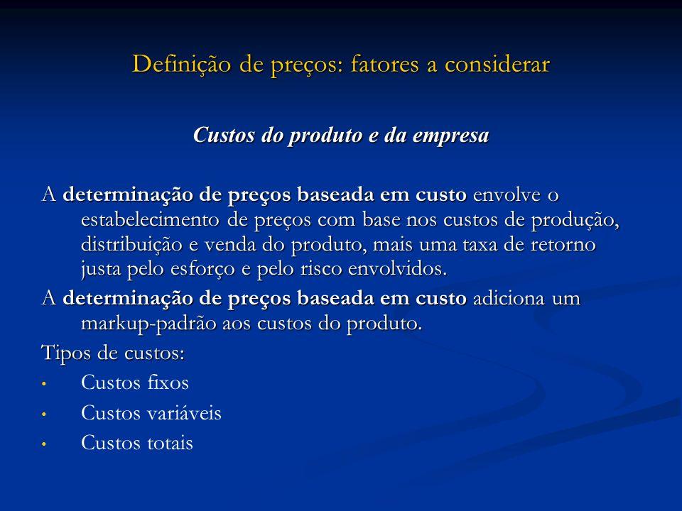 Definição de preços: fatores a considerar Custos do produto e da empresa A determinação de preços baseada em custo envolve o estabelecimento de preços