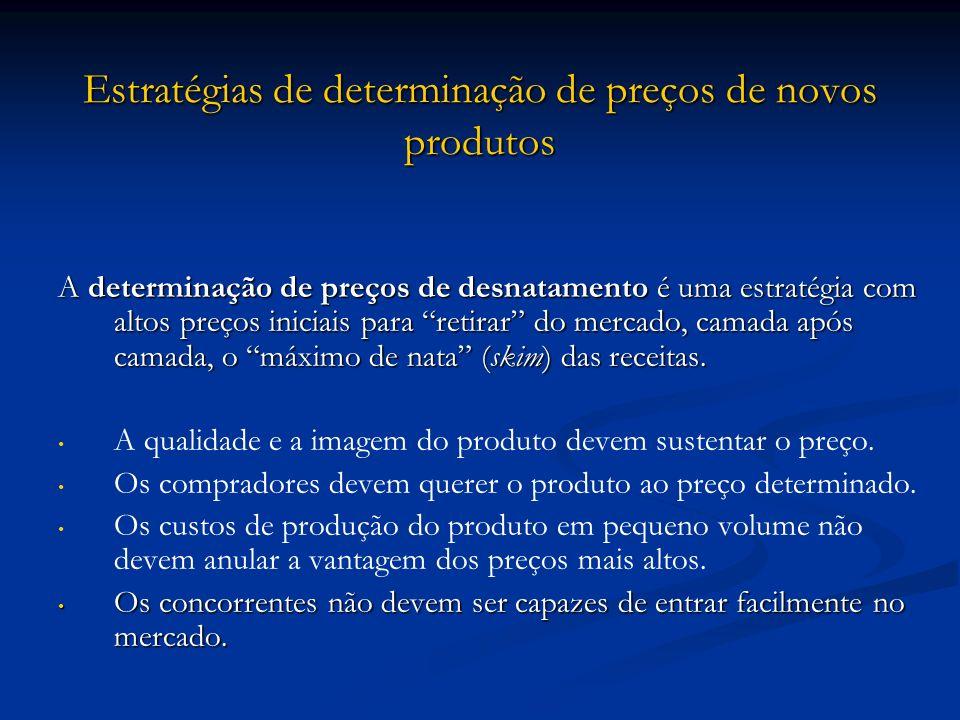 Estratégias de determinação de preços de novos produtos A determinação de preços de desnatamento é uma estratégia com altos preços iniciais para retir