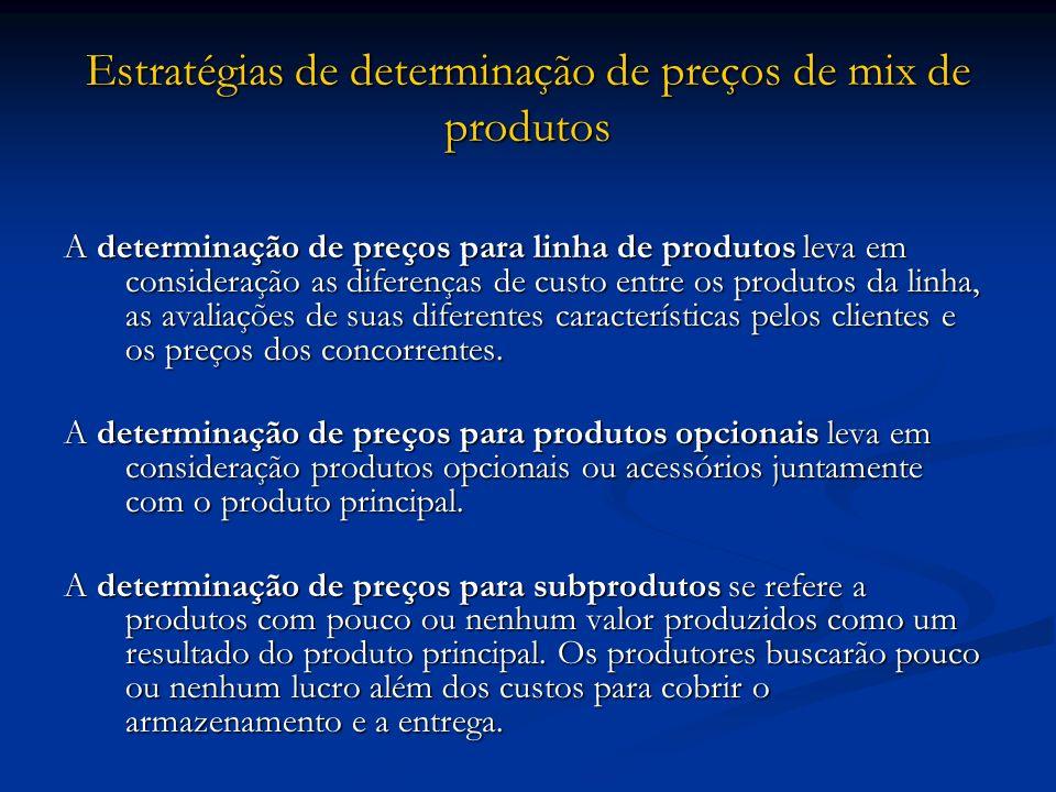 Estratégias de determinação de preços de mix de produtos A determinação de preços para linha de produtos leva em consideração as diferenças de custo e