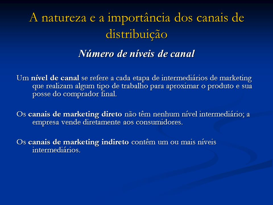 A natureza e a importância dos canais de distribuição Número de níveis de canal Um nível de canal se refere a cada etapa de intermediários de marketin