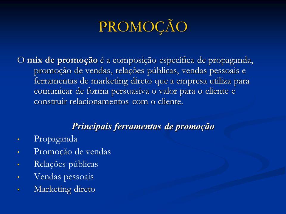 PROMOÇÃO O mix de promoção é a composição específica de propaganda, promoção de vendas, relações públicas, vendas pessoais e ferramentas de marketing