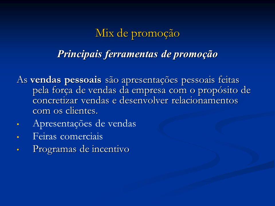 Mix de promoção Principais ferramentas de promoção As vendas pessoais são apresentações pessoais feitas pela força de vendas da empresa com o propósit