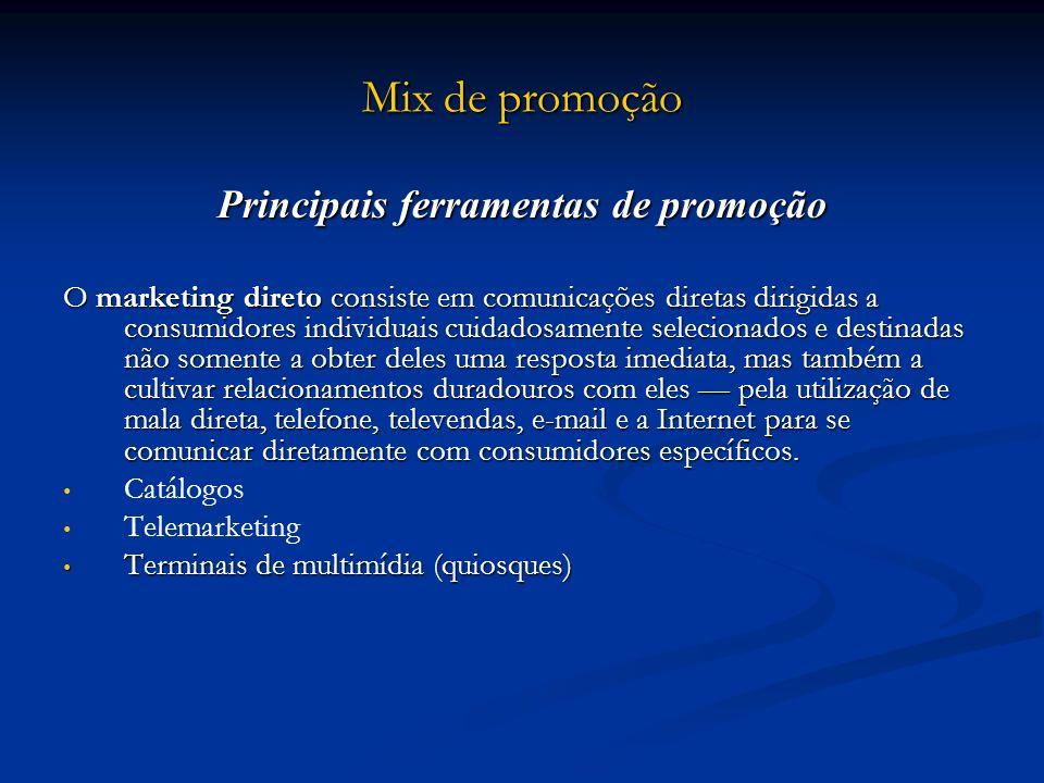Mix de promoção Principais ferramentas de promoção O marketing direto consiste em comunicações diretas dirigidas a consumidores individuais cuidadosam