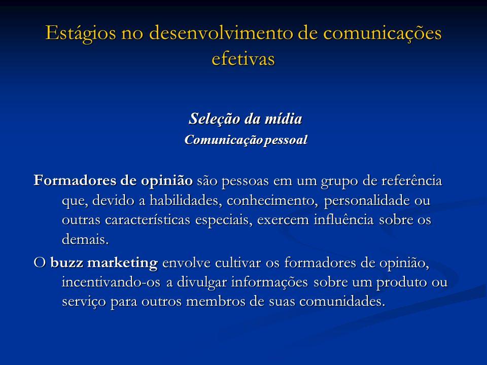Estágios no desenvolvimento de comunicações efetivas Seleção da mídia Comunicação pessoal Formadores de opinião são pessoas em um grupo de referência
