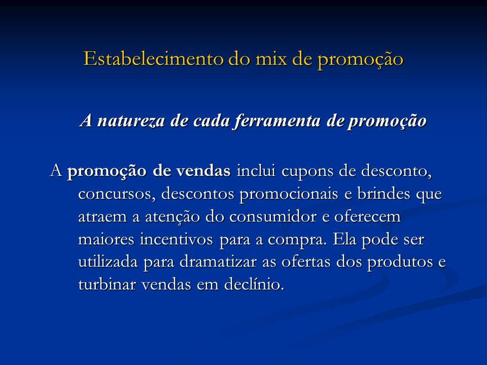 Estabelecimento do mix de promoção A natureza de cada ferramenta de promoção A promoção de vendas inclui cupons de desconto, concursos, descontos prom