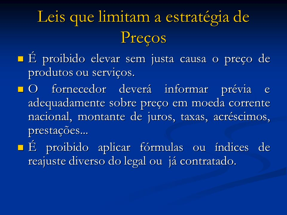 Leis que limitam a estratégia de Preços É proibido elevar sem justa causa o preço de produtos ou serviços. É proibido elevar sem justa causa o preço d