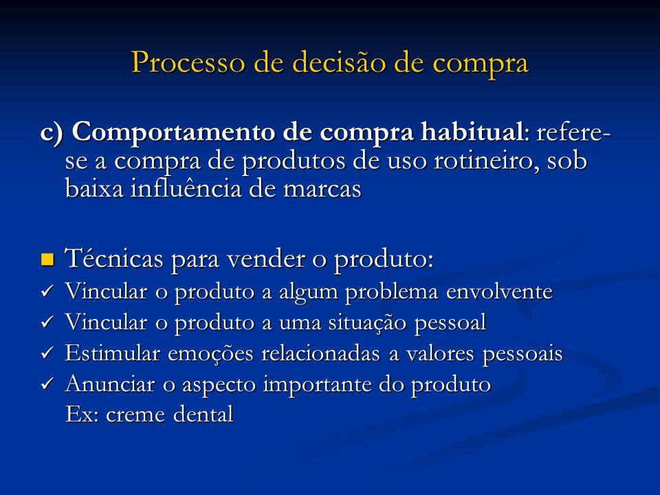 Processo de decisão de compra c) Comportamento de compra habitual: refere- se a compra de produtos de uso rotineiro, sob baixa influência de marcas Té