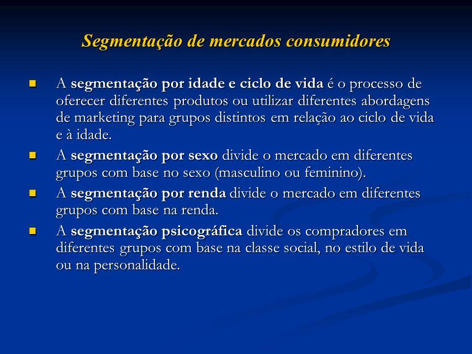 Segmentação de mercados consumidores A segmentação por idade e ciclo de vida é o processo de oferecer diferentes produtos ou utilizar diferentes abord