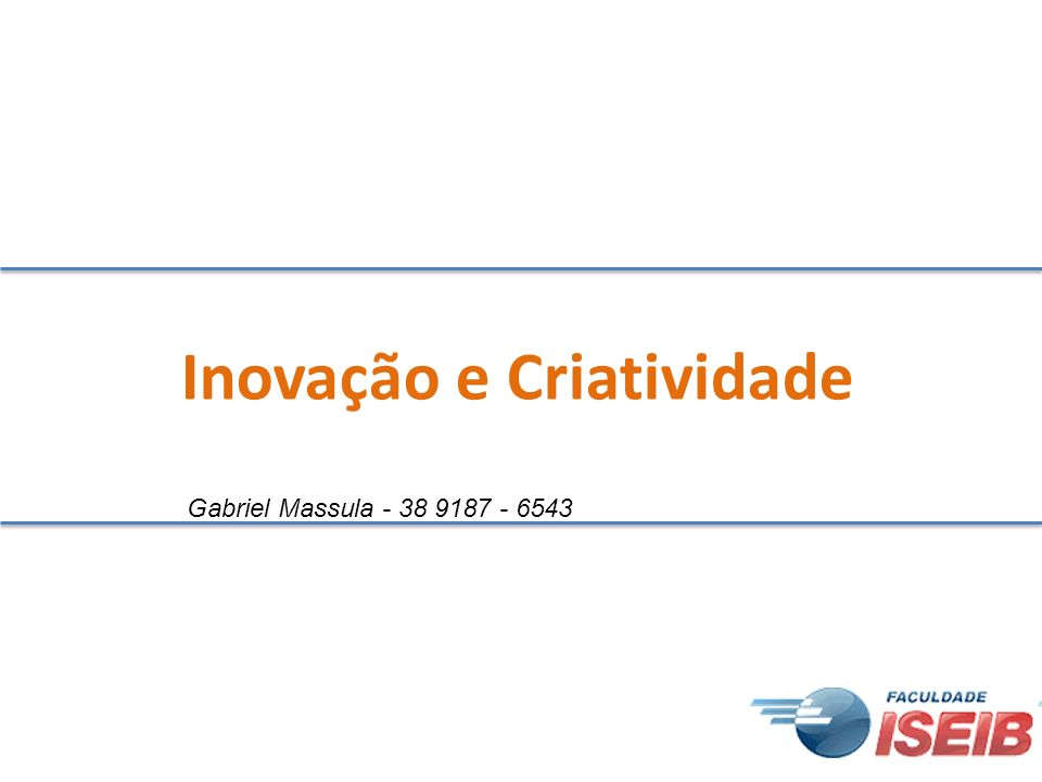 Inovação e Criatividade Gabriel Massula - 38 9187 - 6543