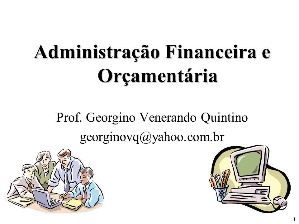 1 Administração Financeira e Orçamentária Prof. Georgino Venerando Quintino georginovq@yahoo.com.br