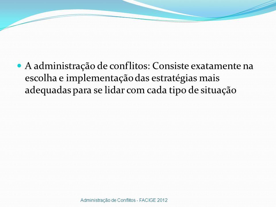 A administração de conflitos: Consiste exatamente na escolha e implementação das estratégias mais adequadas para se lidar com cada tipo de situação Ad