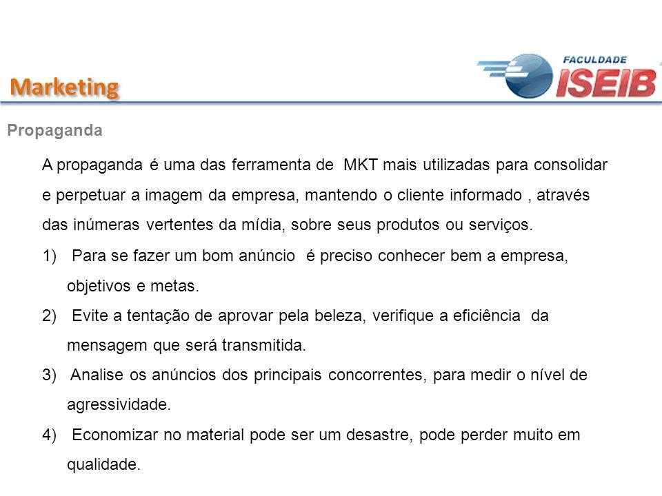 Marketing Propaganda A propaganda é uma das ferramenta de MKT mais utilizadas para consolidar e perpetuar a imagem da empresa, mantendo o cliente info