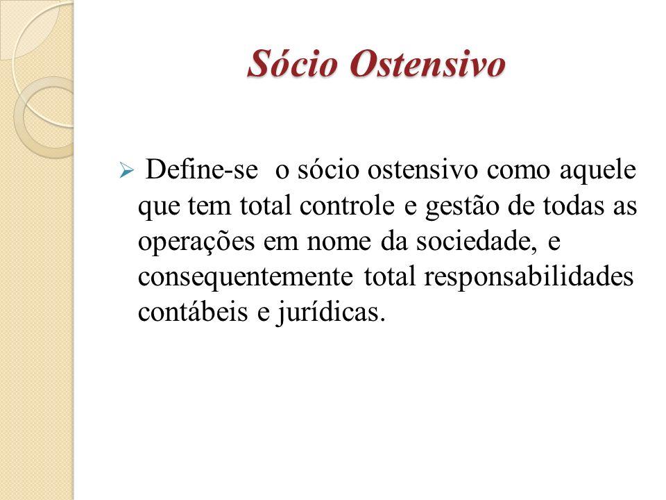 Sócio Ostensivo Define-se o sócio ostensivo como aquele que tem total controle e gestão de todas as operações em nome da sociedade, e consequentemente total responsabilidades contábeis e jurídicas.