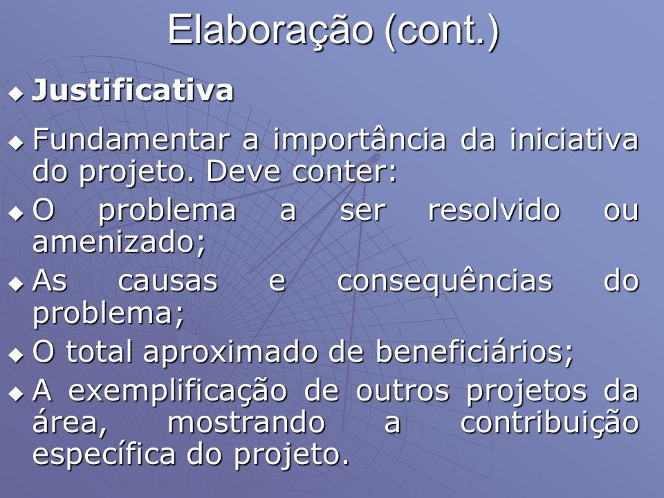 Elaboração (cont.) Justificativa Justificativa Fundamentar a importância da iniciativa do projeto. Deve conter: Fundamentar a importância da iniciativ