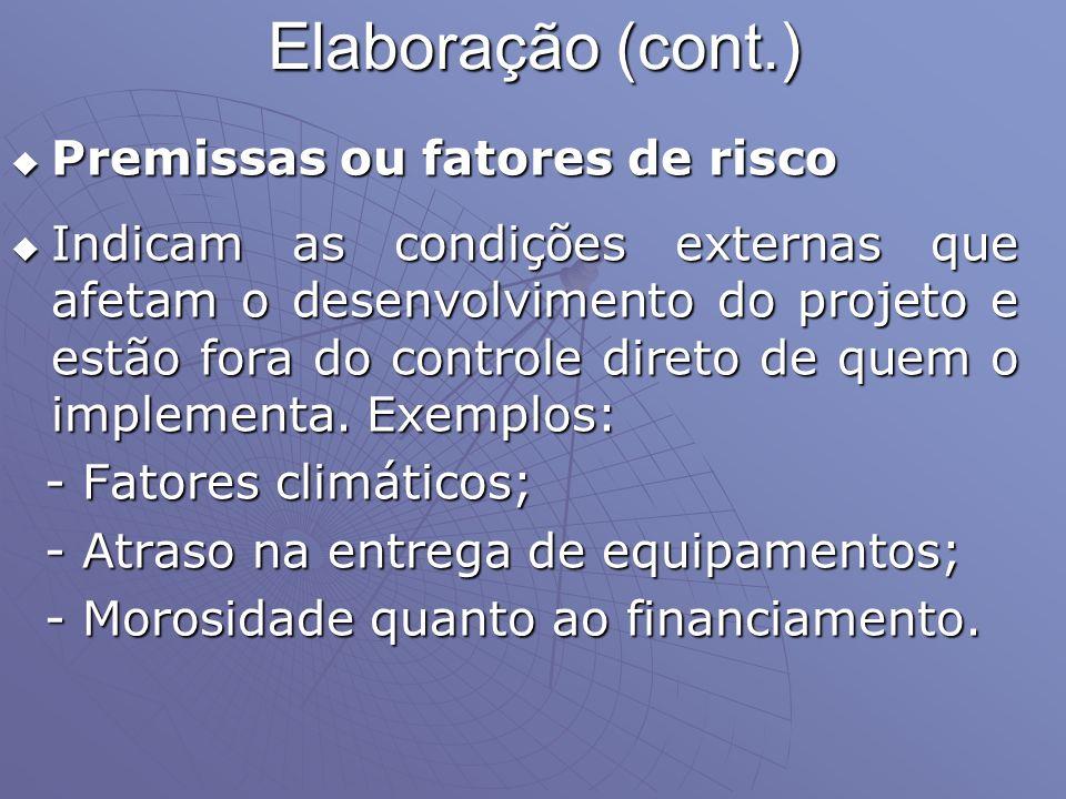 Elaboração (cont.) Premissas ou fatores de risco Premissas ou fatores de risco Indicam as condições externas que afetam o desenvolvimento do projeto e