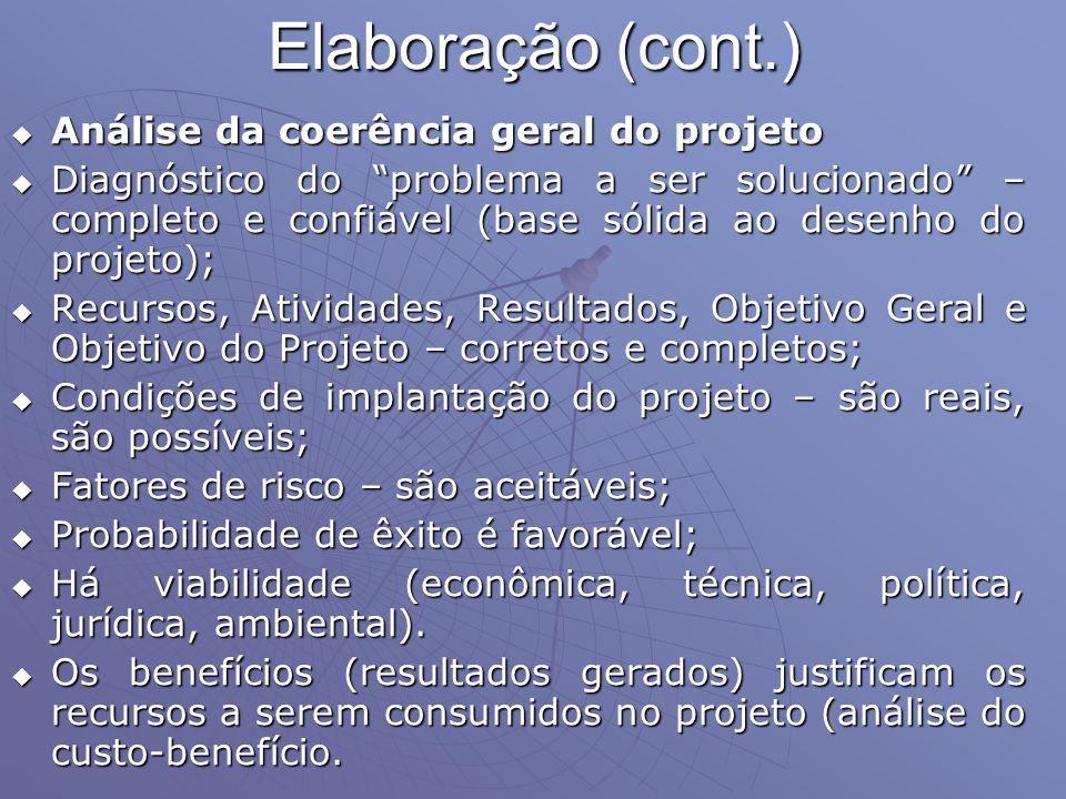 Elaboração (cont.) Análise da coerência geral do projeto Análise da coerência geral do projeto Diagnóstico do problema a ser solucionado – completo e