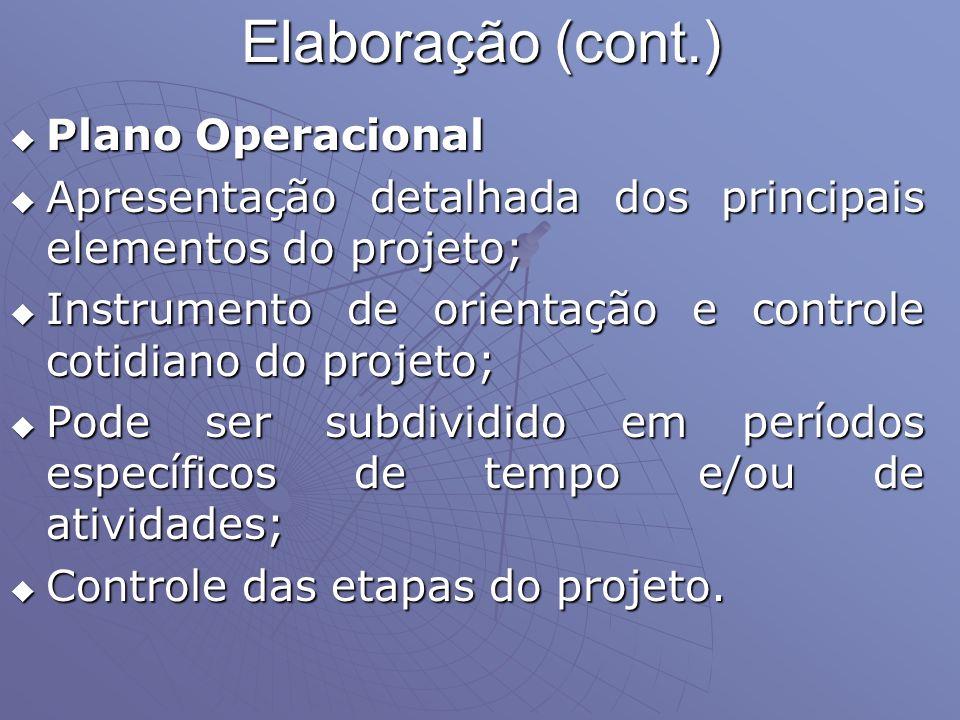 Elaboração (cont.) Plano Operacional Plano Operacional Apresentação detalhada dos principais elementos do projeto; Apresentação detalhada dos principa